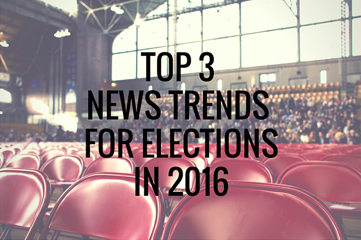 Top 3 News Trends for Elections in 2016