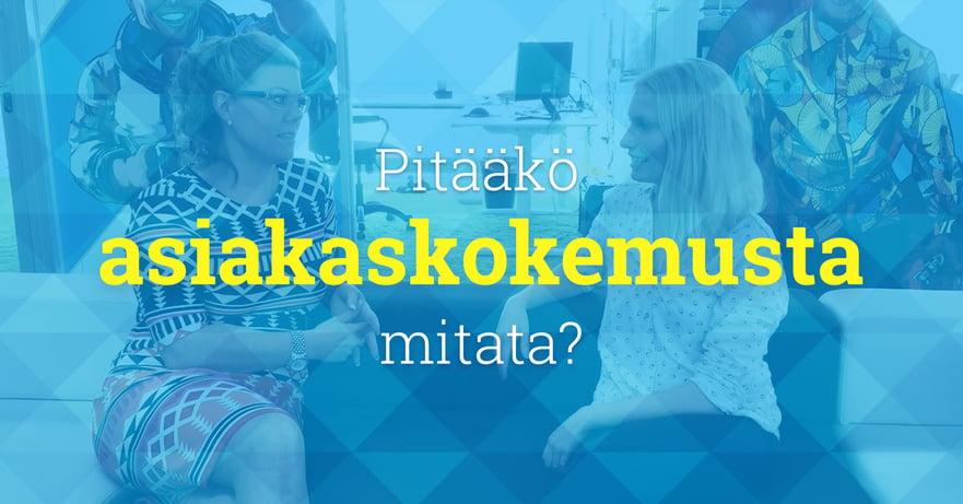 Maria ja Minna Ruusuvuori - Pitääkö asiakaskokemusta mitata?