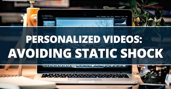 Jacob Simkovich: Personalized Videos: Avoiding Static Shock